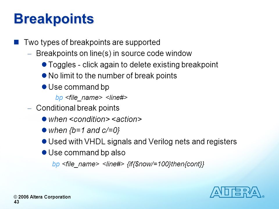 Breakpoints Two types of breakpoints are supported