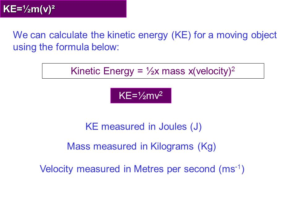 Kinetic Energy = ½x mass x(velocity)2