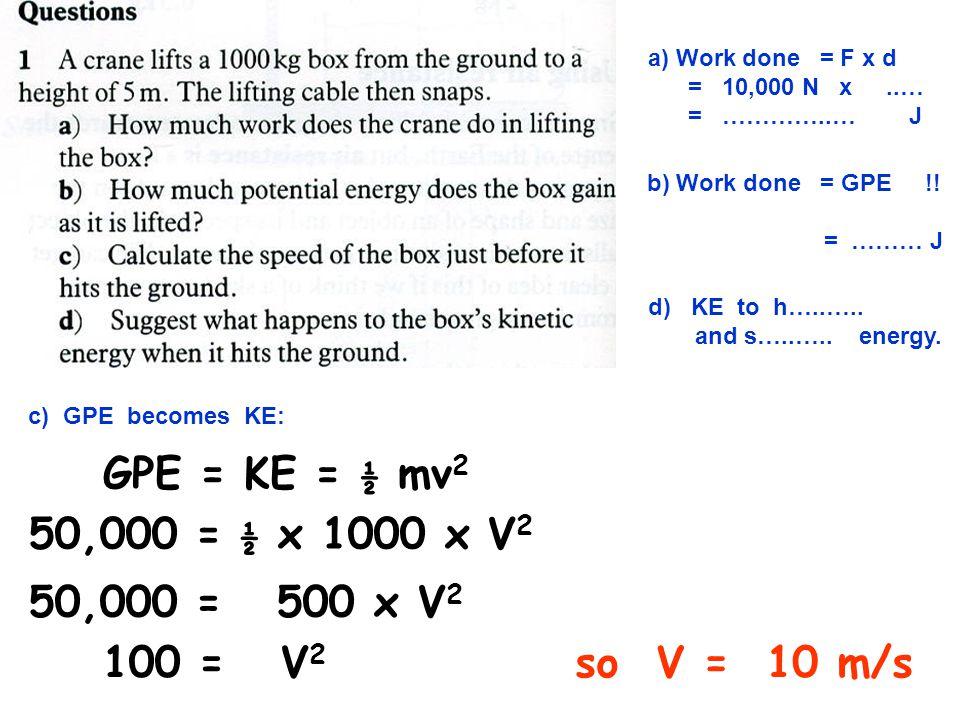 GPE = KE = ½ mv2 50,000 = ½ x 1000 x V2 50,000 = 500 x V2 100 = V2