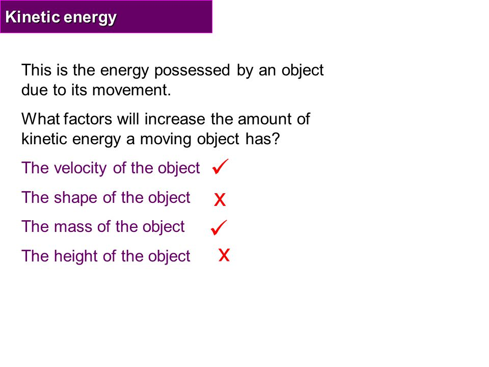 Kinetic energy This is the energy possessed by an object due to its movement.