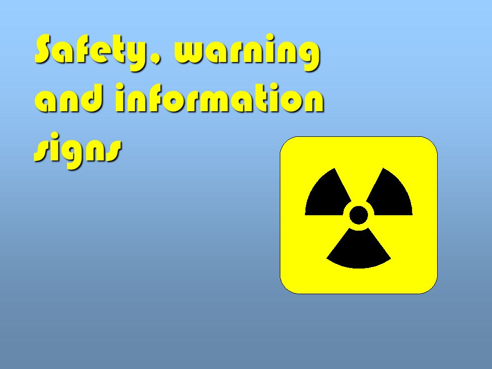 Safety, warning and information signs