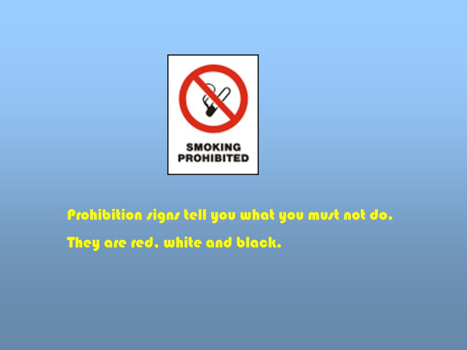 Prohibition signs tell you what you must not do.