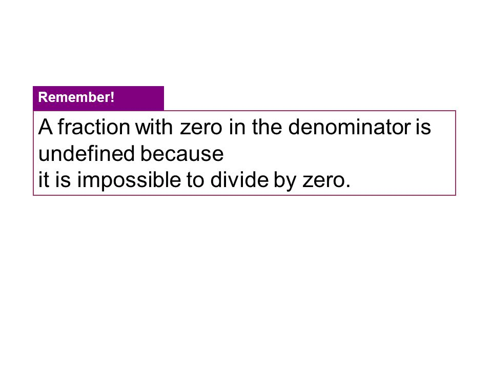 A fraction with zero in the denominator is undefined because