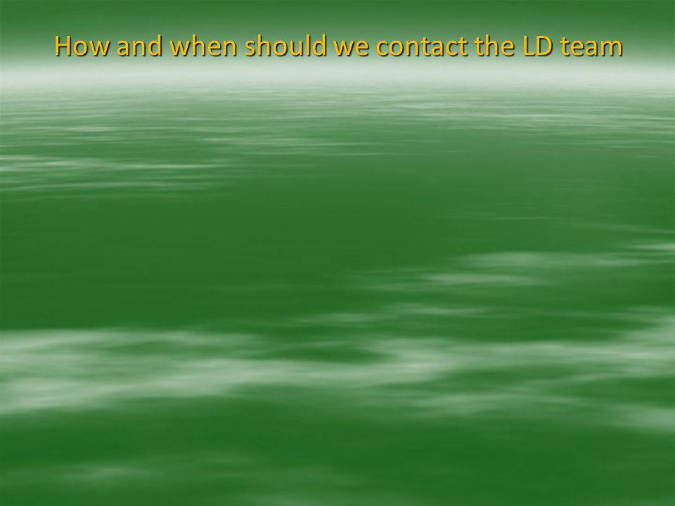 How and when should we contact the LD team