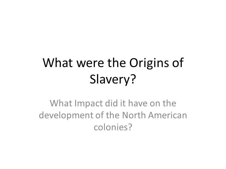 What were the Origins of Slavery