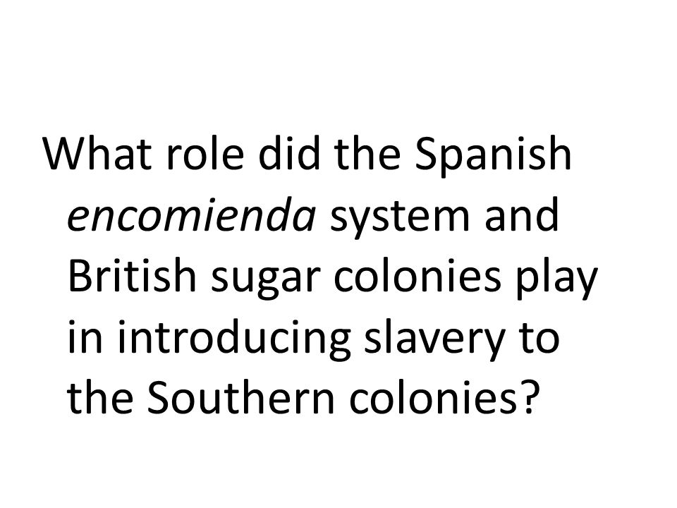 What role did the Spanish encomienda system and British sugar colonies play in introducing slavery to the Southern colonies
