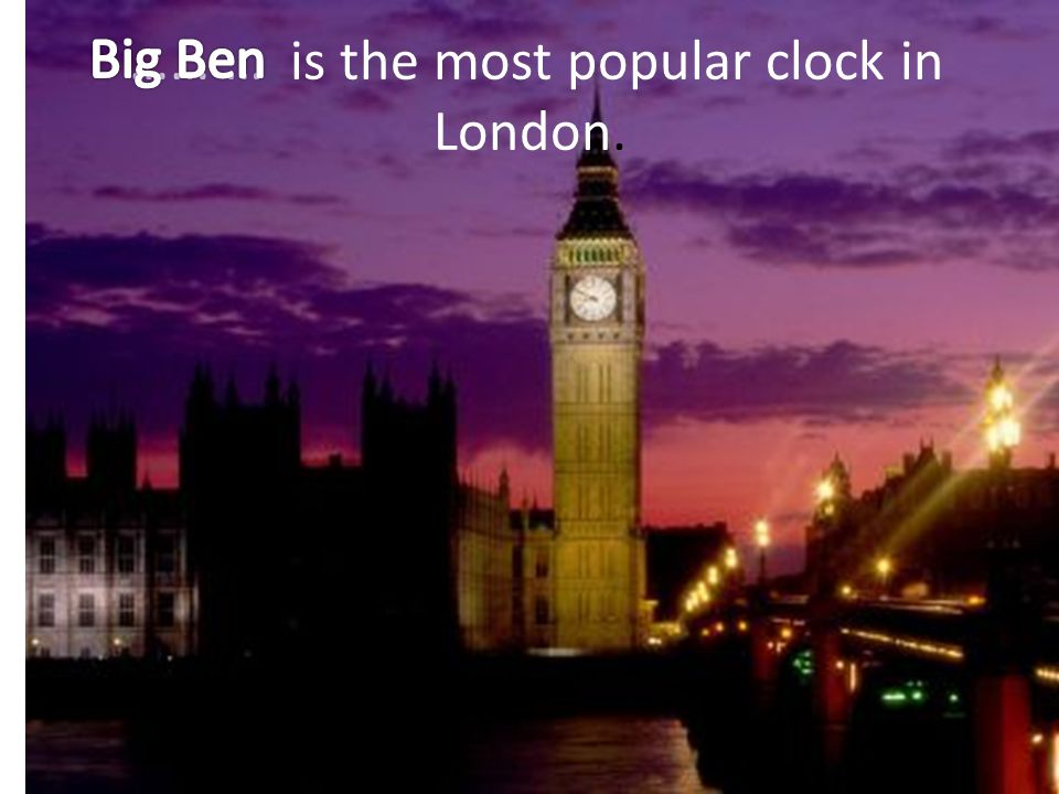 …… … is the most popular clock in London.