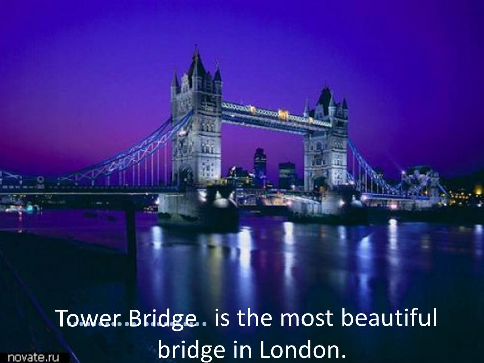 ……….. ………. is the most beautiful bridge in London.