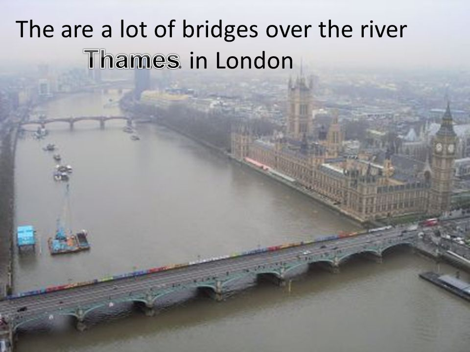 The are a lot of bridges over the river ……… in London