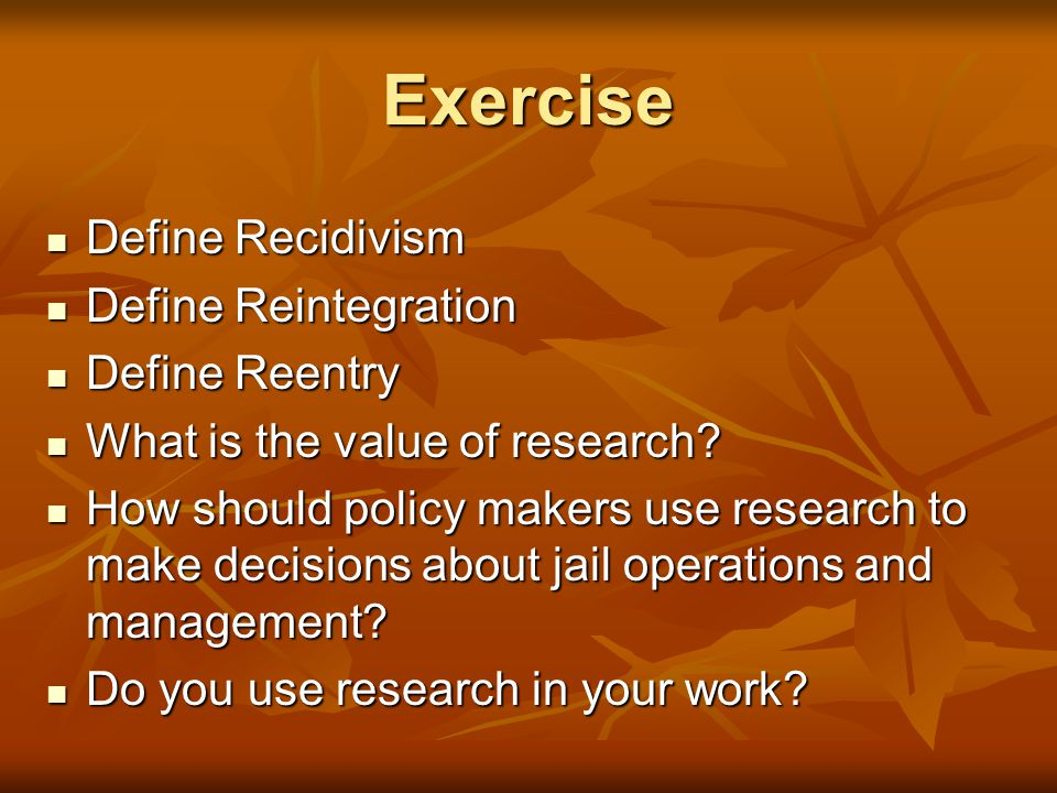 Exercise Define Recidivism Define Reintegration Define Reentry