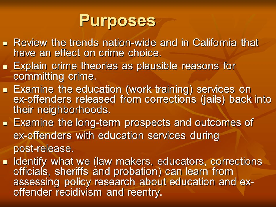 Purposes Review the trends nation-wide and in California that have an effect on crime choice.