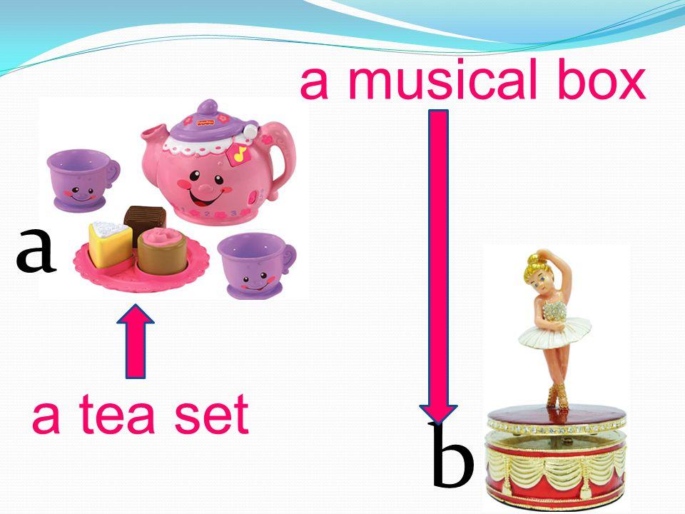 a musical box a a tea set b
