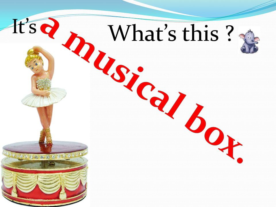 It's What's this a musical box.