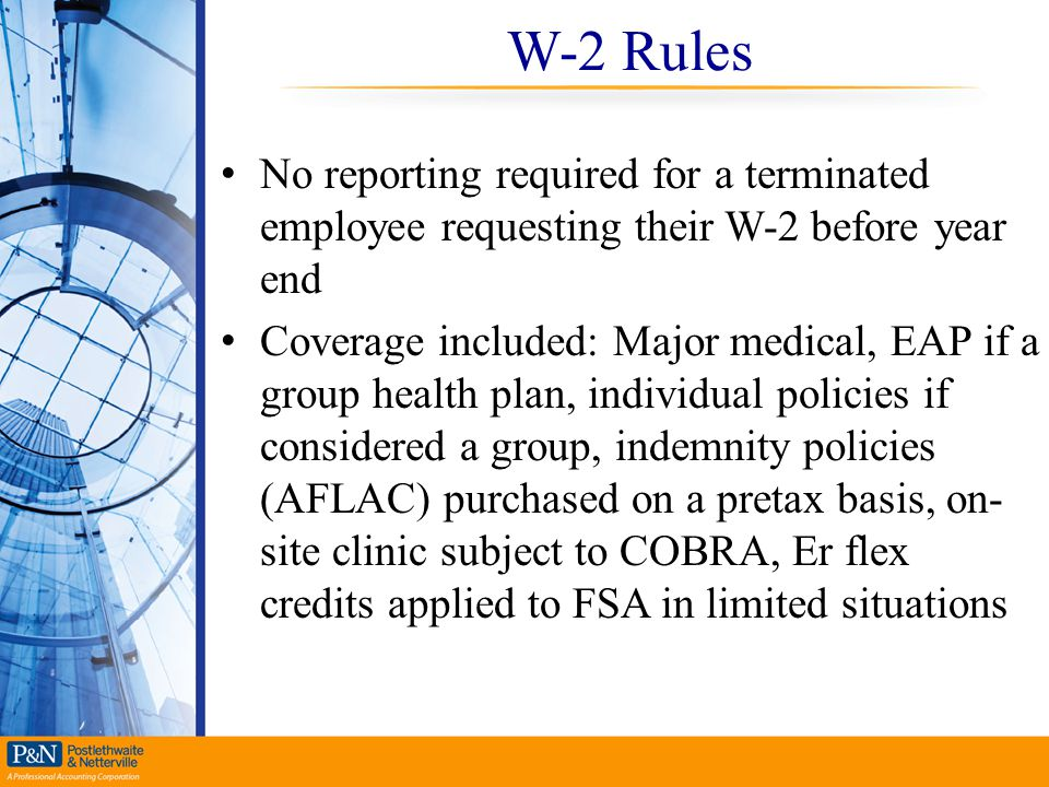 W-2 Rules No reporting required for a terminated employee requesting their W-2 before year end.
