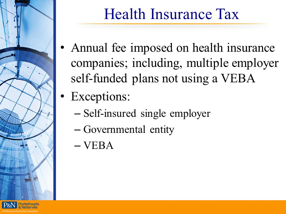 Health Insurance Tax Annual fee imposed on health insurance companies; including, multiple employer self-funded plans not using a VEBA.