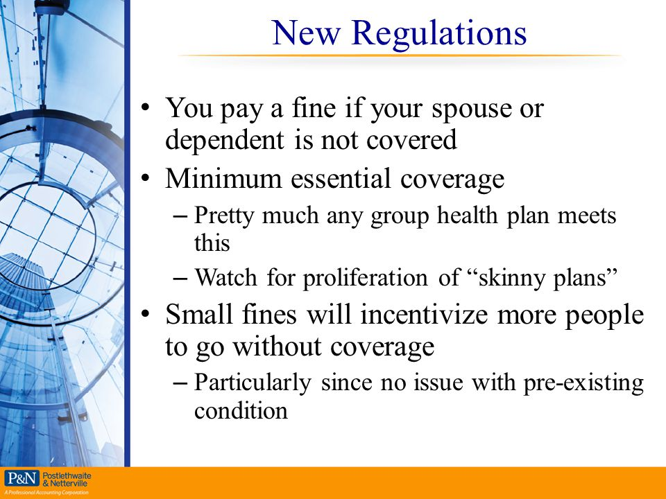New Regulations You pay a fine if your spouse or dependent is not covered. Minimum essential coverage.