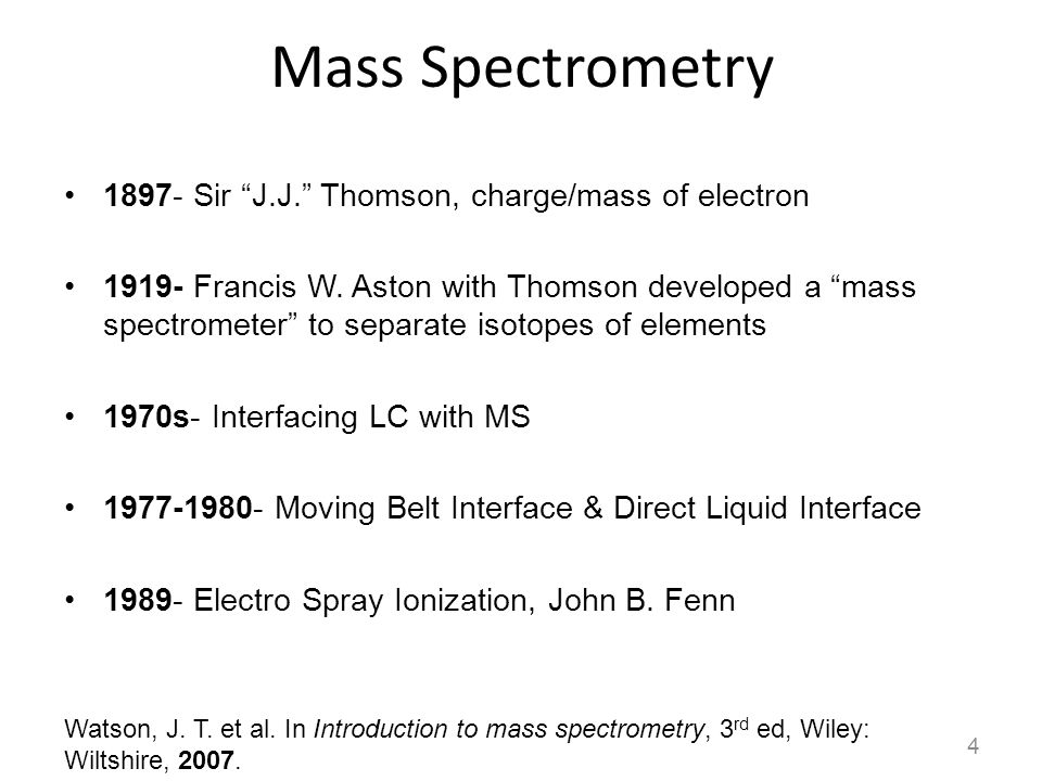 Mass Spectrometry 1897- Sir J.J. Thomson, charge/mass of electron