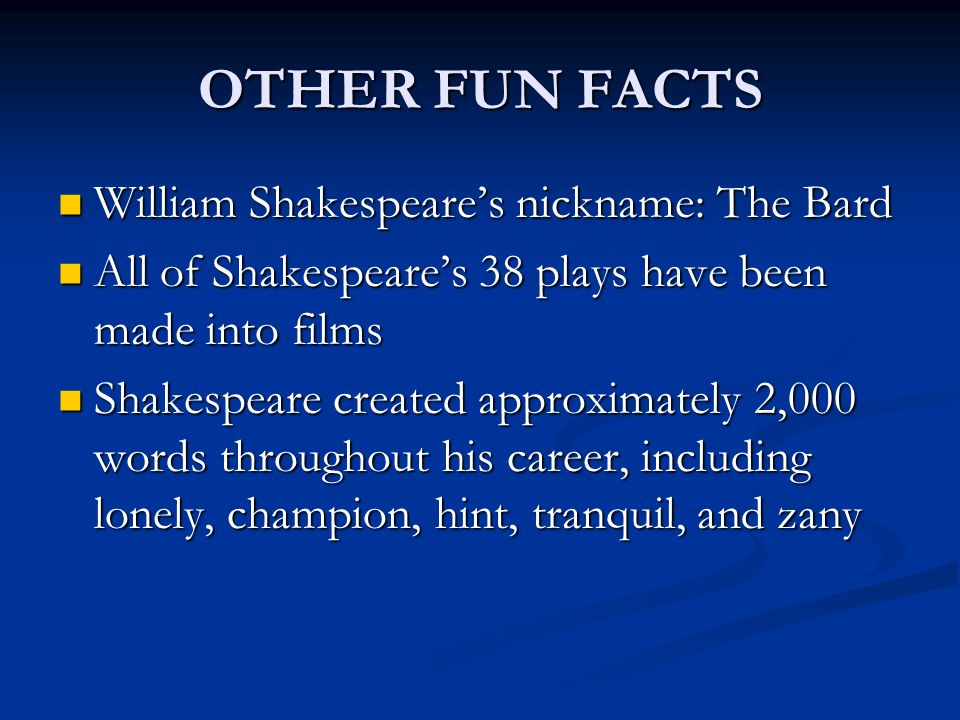 OTHER FUN FACTS William Shakespeare's nickname: The Bard