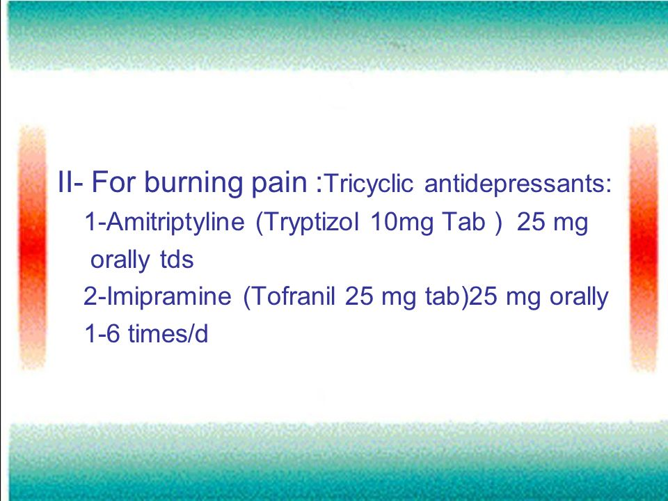 II- For burning pain :Tricyclic antidepressants: