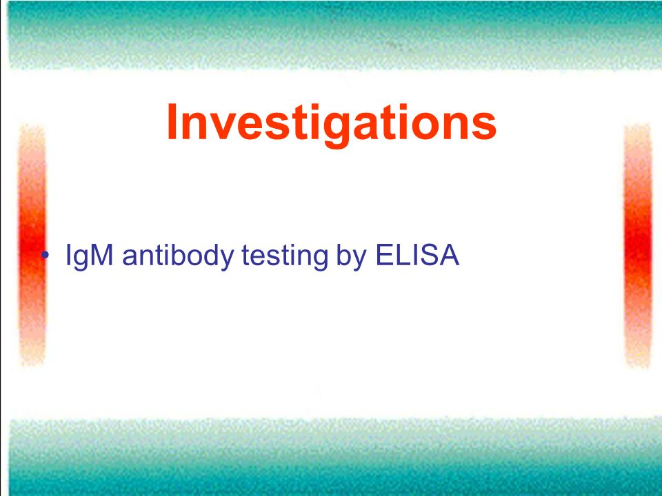 Investigations IgM antibody testing by ELISA