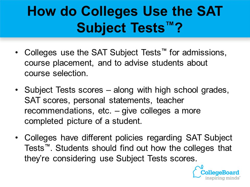 How do Colleges Use the SAT Subject Tests™
