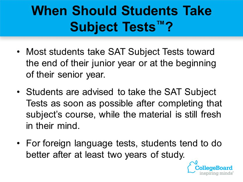 When Should Students Take Subject Tests™