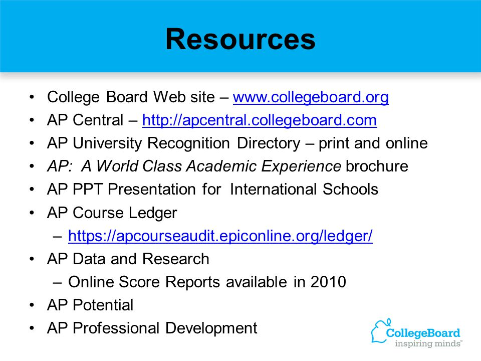 Resources College Board Web site – www.collegeboard.org