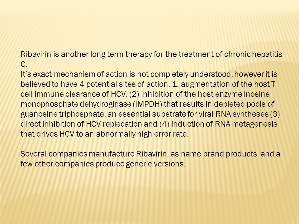 Ribavirin is another long term therapy for the treatment of chronic hepatitis C.