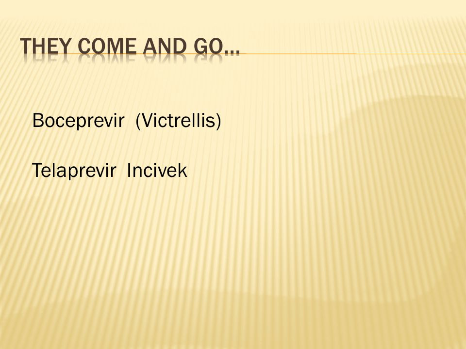 They come and Go… Boceprevir (Victrellis) Telaprevir Incivek