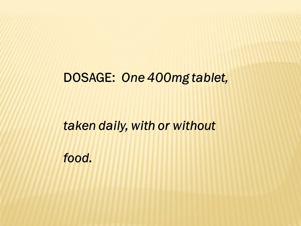 DOSAGE: One 400mg tablet, taken daily, with or without food.