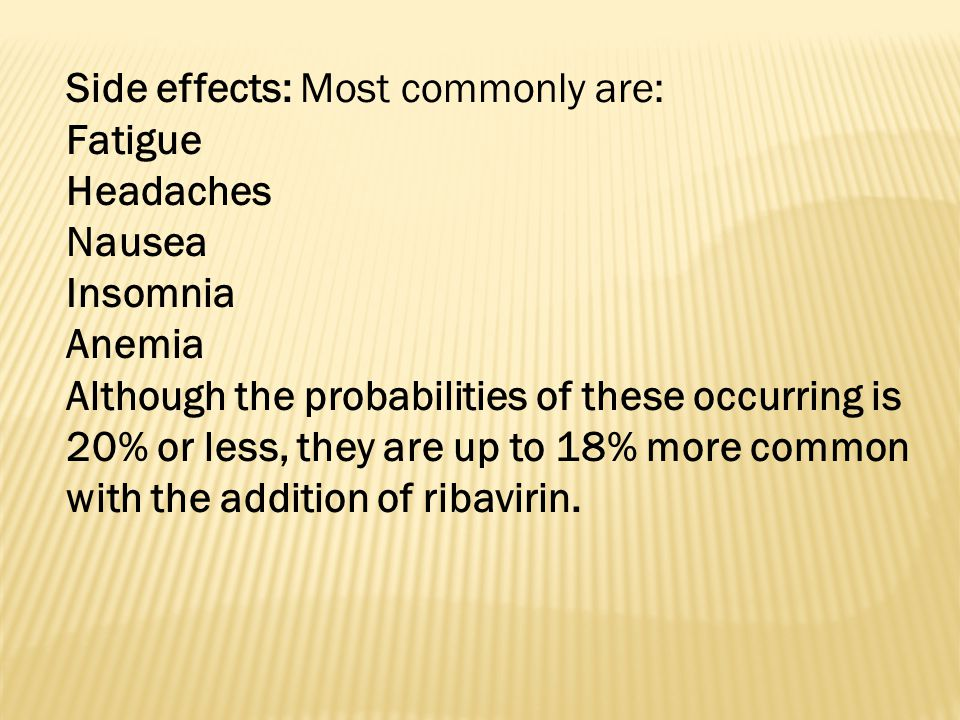 Side effects: Most commonly are: