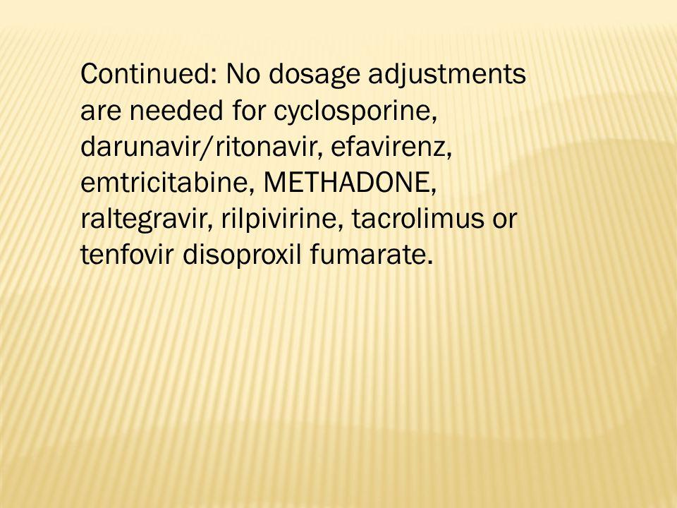 Continued: No dosage adjustments are needed for cyclosporine, darunavir/ritonavir, efavirenz, emtricitabine, METHADONE, raltegravir, rilpivirine, tacrolimus or tenfovir disoproxil fumarate.
