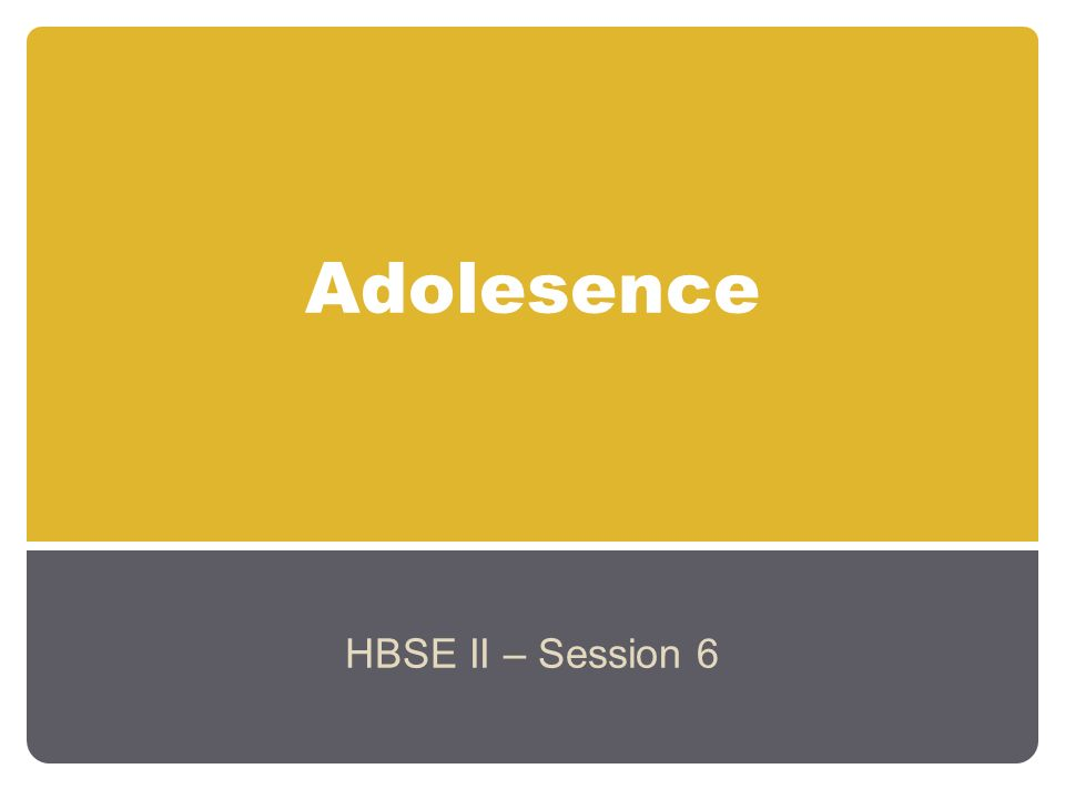 Adolesence HBSE II – Session 6