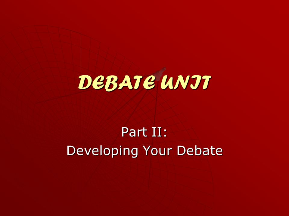 Part II: Developing Your Debate