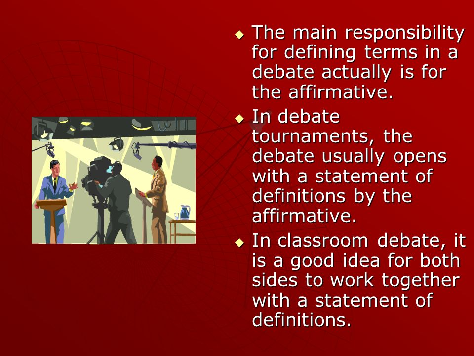 The main responsibility for defining terms in a debate actually is for the affirmative.