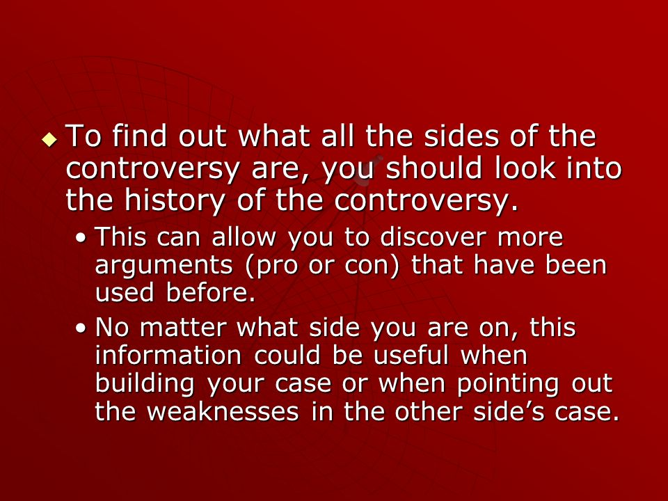 To find out what all the sides of the controversy are, you should look into the history of the controversy.