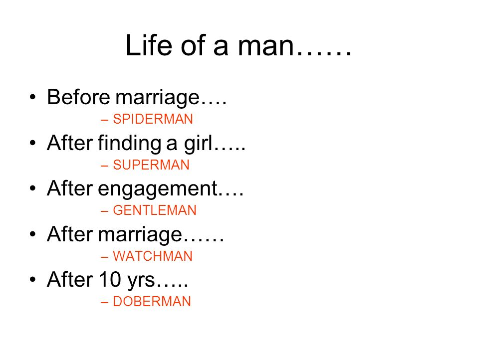 Life of a man…… Before marriage…. After finding a girl…..