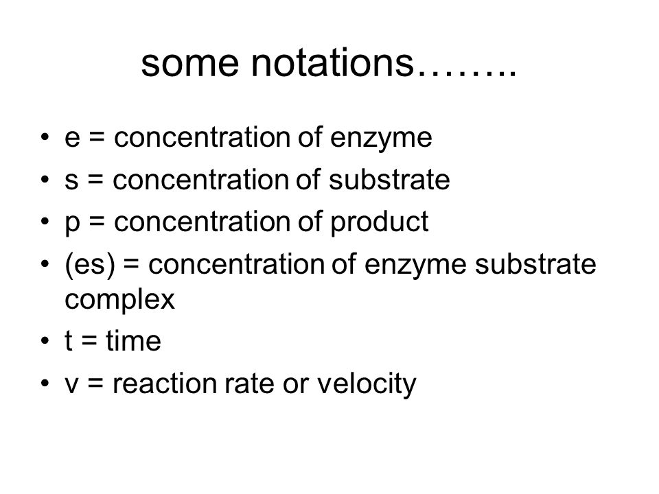 some notations…….. e = concentration of enzyme
