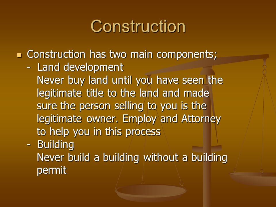 Construction Construction has two main components; - Land development