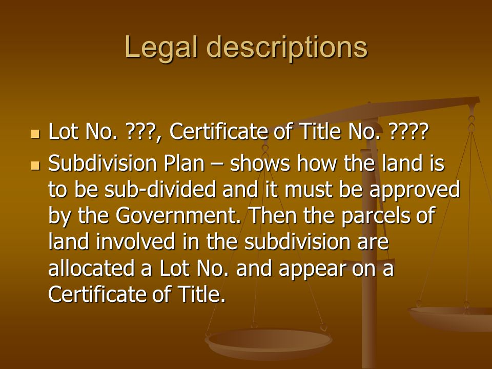 Legal descriptions Lot No. , Certificate of Title No.