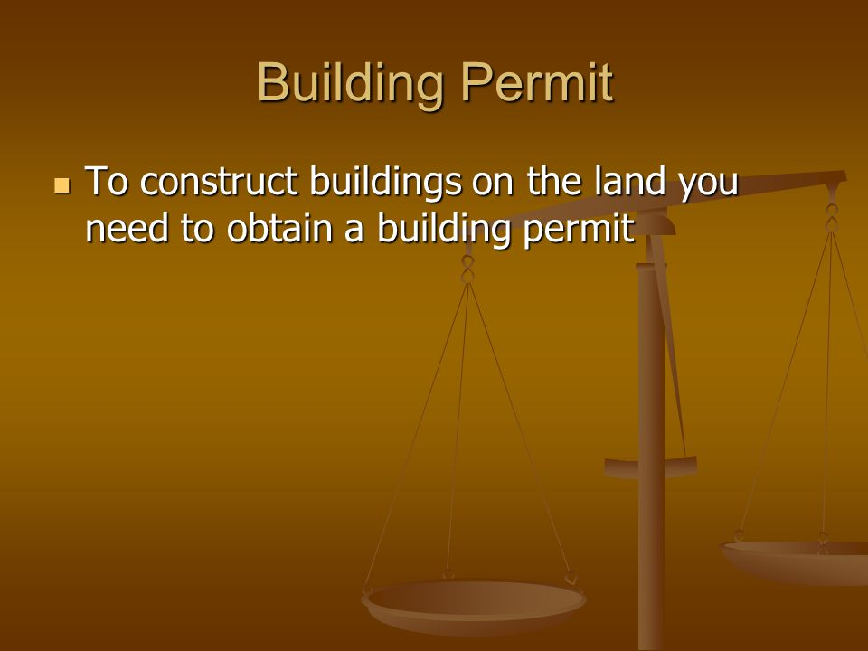 Building Permit To construct buildings on the land you need to obtain a building permit