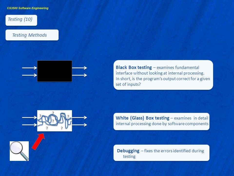 Black Box testing – examines fundamental