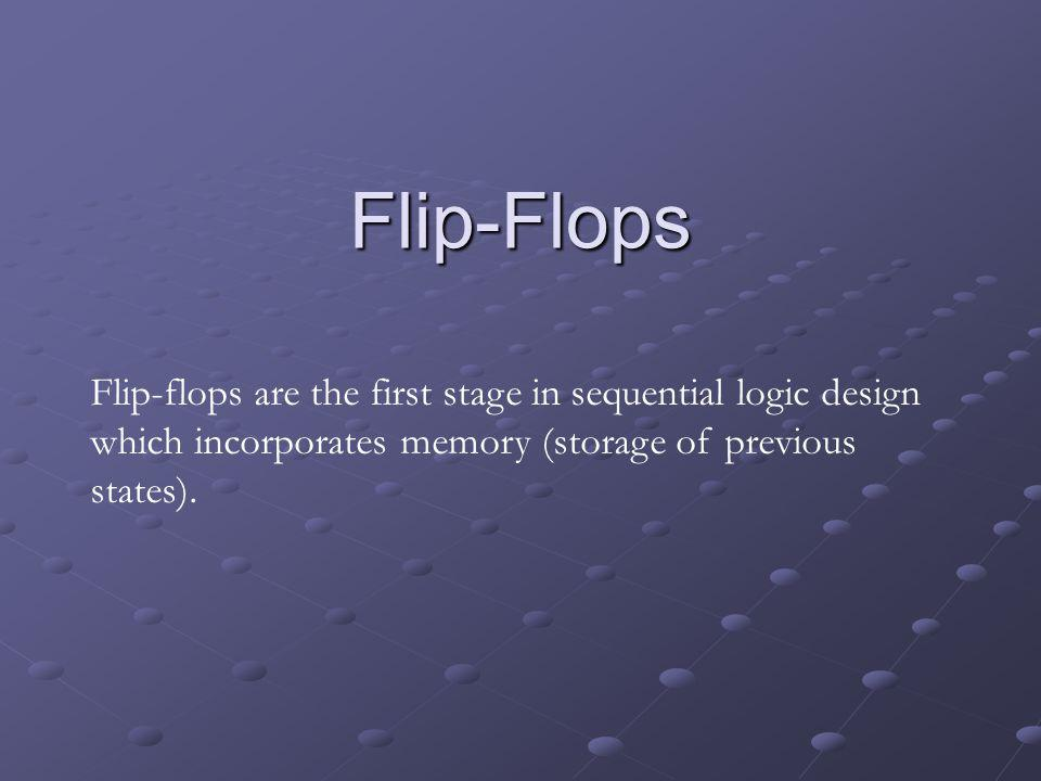 Flip-Flops Flip-flops are the first stage in sequential logic design which incorporates memory (storage of previous states).