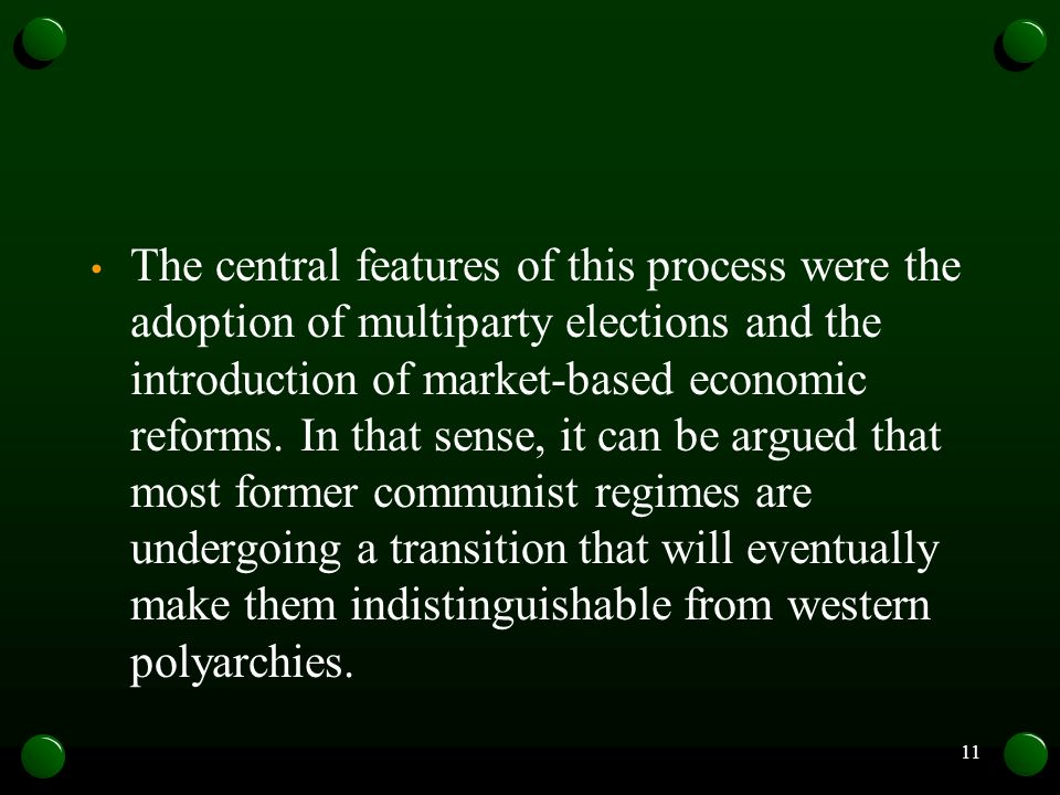 The central features of this process were the adoption of multiparty elections and the introduction of market-based economic reforms.