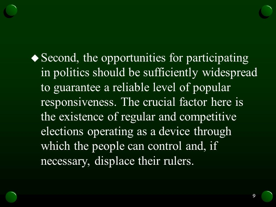 Second, the opportunities for participating in politics should be sufficiently widespread to guarantee a reliable level of popular responsiveness.