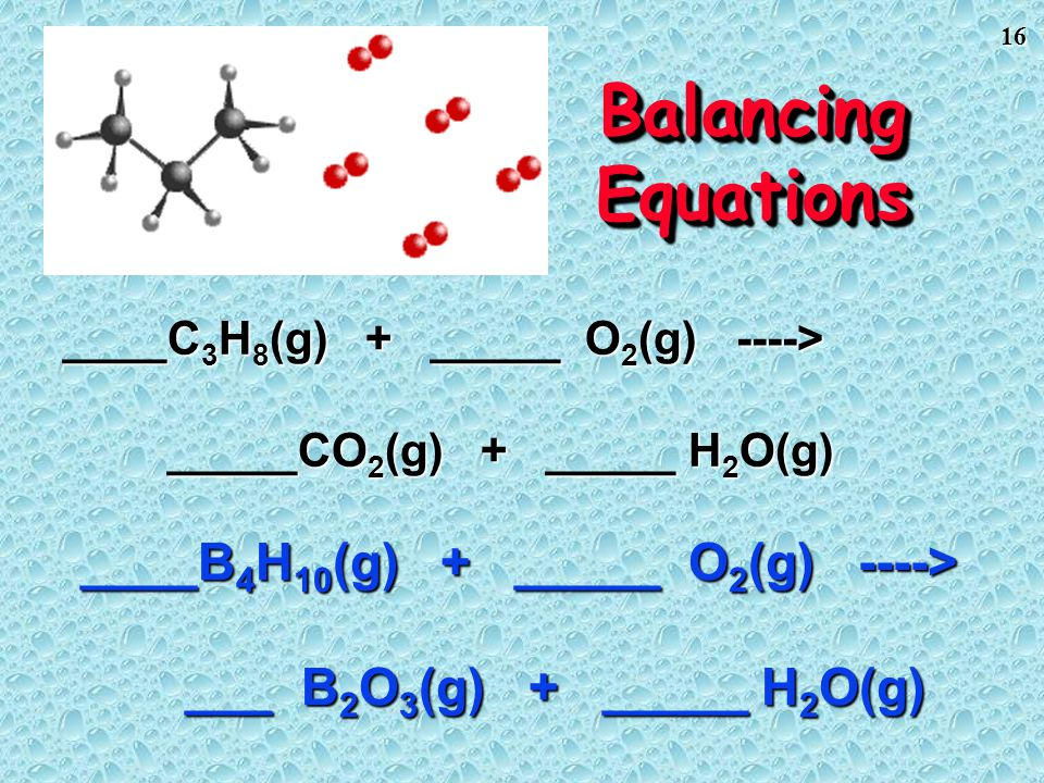 Balancing Equations ____C3H8(g) + _____ O2(g) ----> _____CO2(g) + _____ H2O(g)