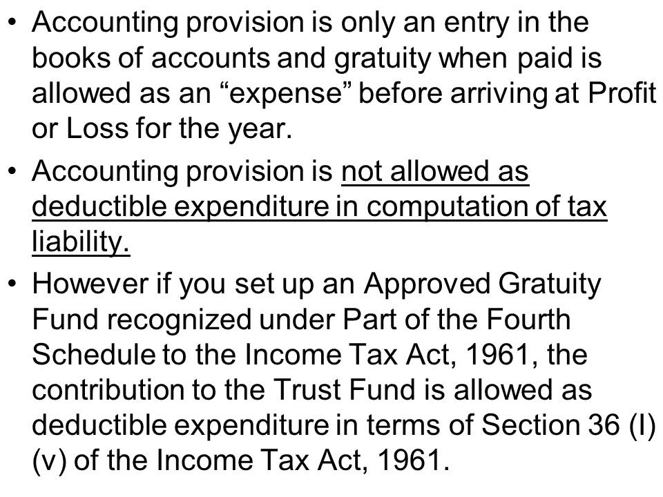 Accounting provision is only an entry in the books of accounts and gratuity when paid is allowed as an expense before arriving at Profit or Loss for the year.