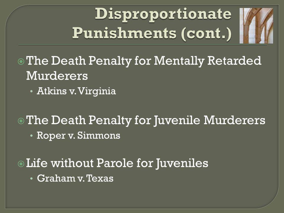 Disproportionate Punishments (cont.)