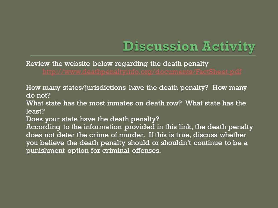 Discussion Activity Review the website below regarding the death penalty. http://www.deathpenaltyinfo.org/documents/FactSheet.pdf.