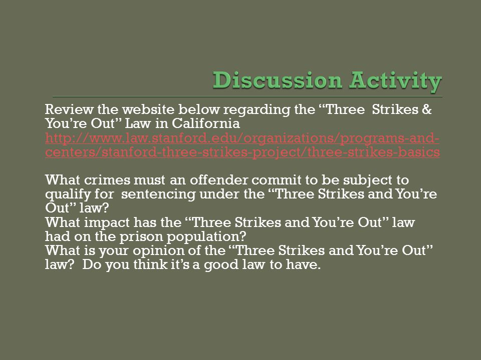 Discussion Activity Review the website below regarding the Three Strikes & You're Out Law in California.